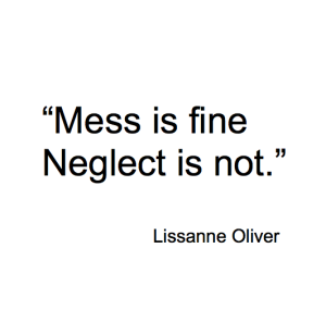 Mess is FIne Neglect is Not